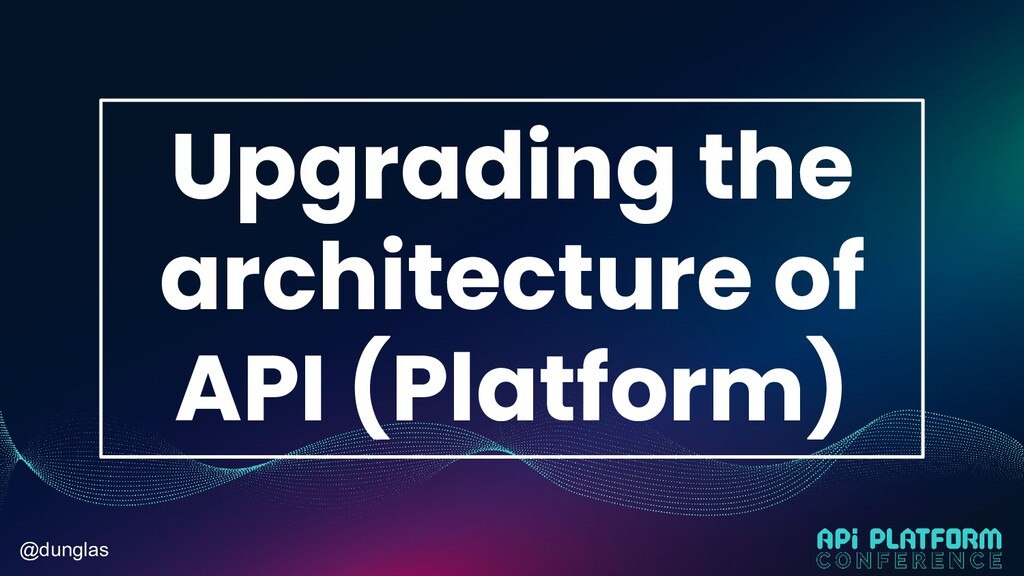 @dunglas Upgrading the architecture of API (Pla...
