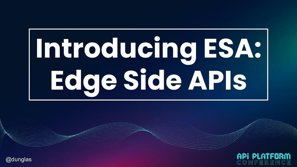 @dunglas Introducing ESA: Edge Side APIs