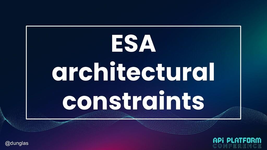 @dunglas ESA architectural constraints