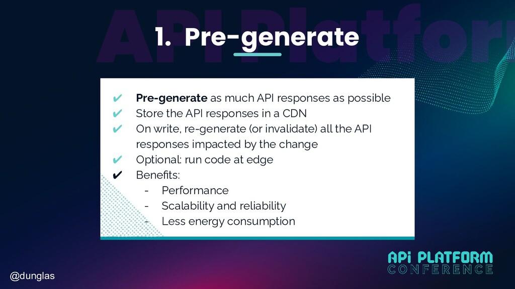 @dunglas 1. Pre-generate ✔ Pre-generate as much...