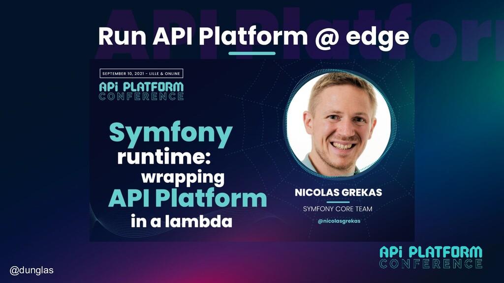 @dunglas Run API Platform @ edge
