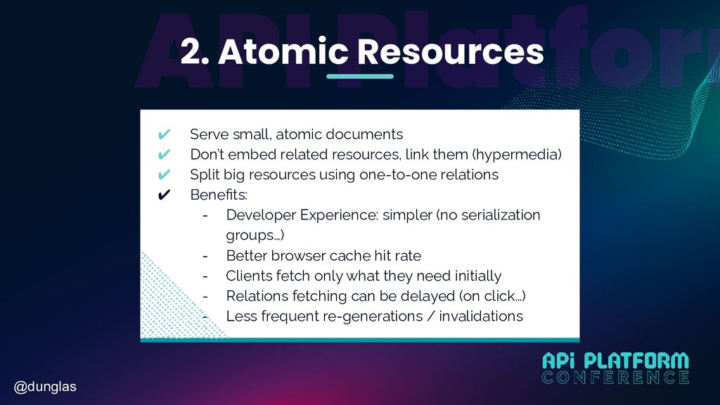 @dunglas 2. Atomic Resources ✔ Serve small, ato...