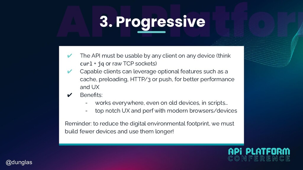 @dunglas 3. Progressive ✔ The API must be usabl...