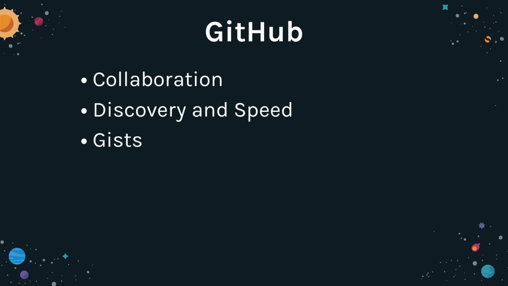 GitHub • Collaboration • Discovery and Speed • ...