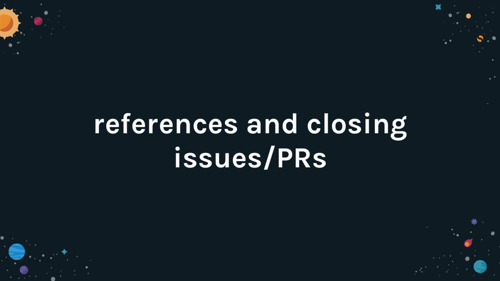 references and closing issues/PRs