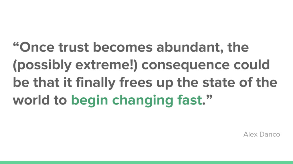 """""""Once trust becomes abundant, the (possibly ext..."""