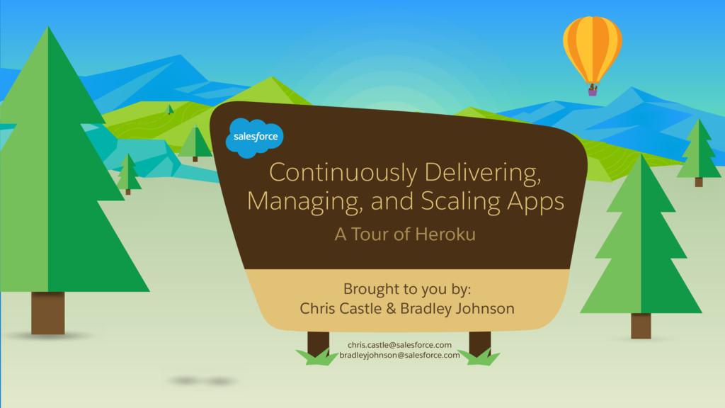 A Tour of Heroku chris.castle@salesforce.com br...