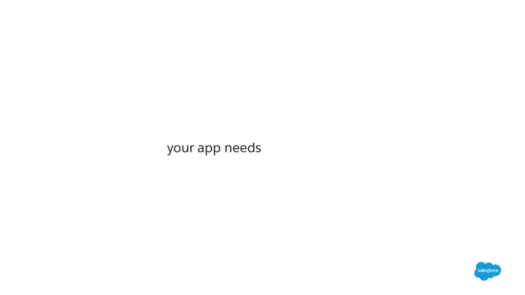 your app needs