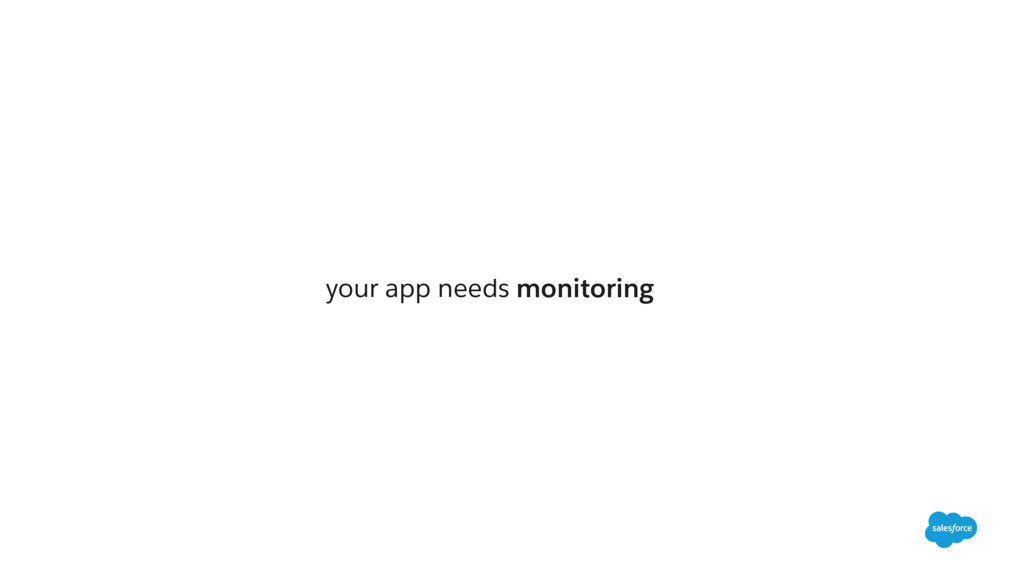 your app needs monitoring