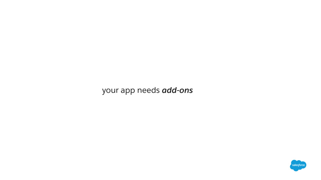 your app needs add-ons