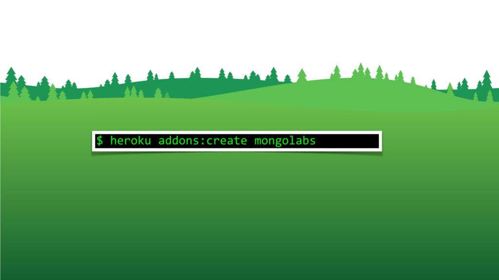 $ heroku addons:create mongolabs
