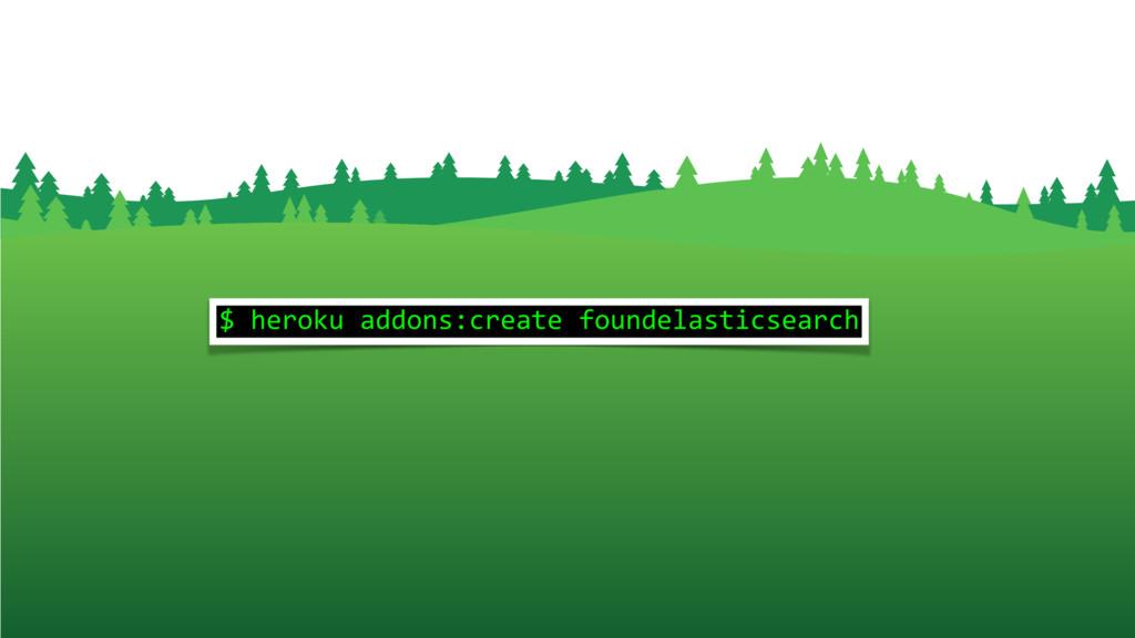 $ heroku addons:create foundelasticsearch