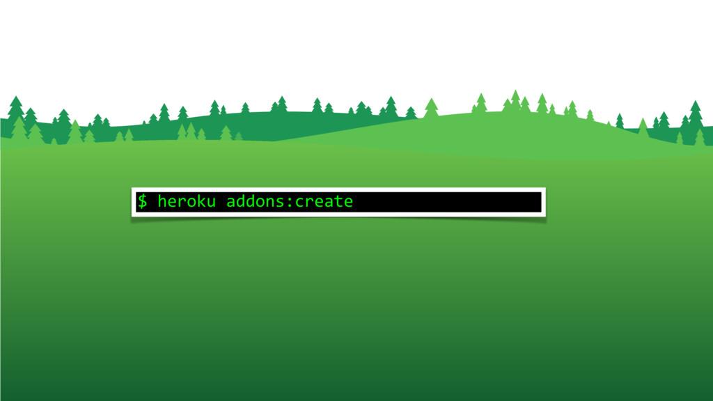 $ heroku addons:create