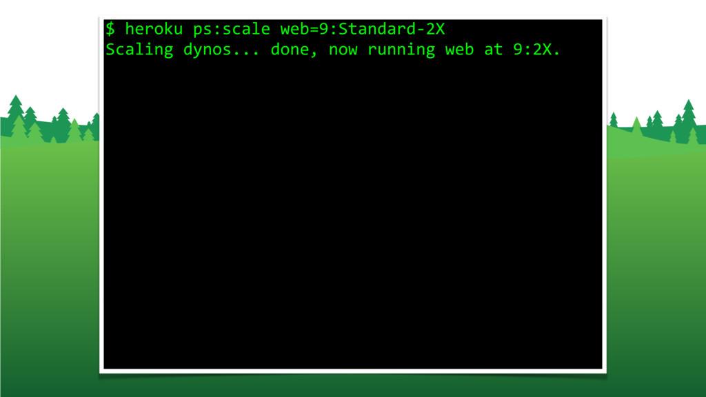 $ heroku ps:scale web=9:Standard-2X Scaling dyn...