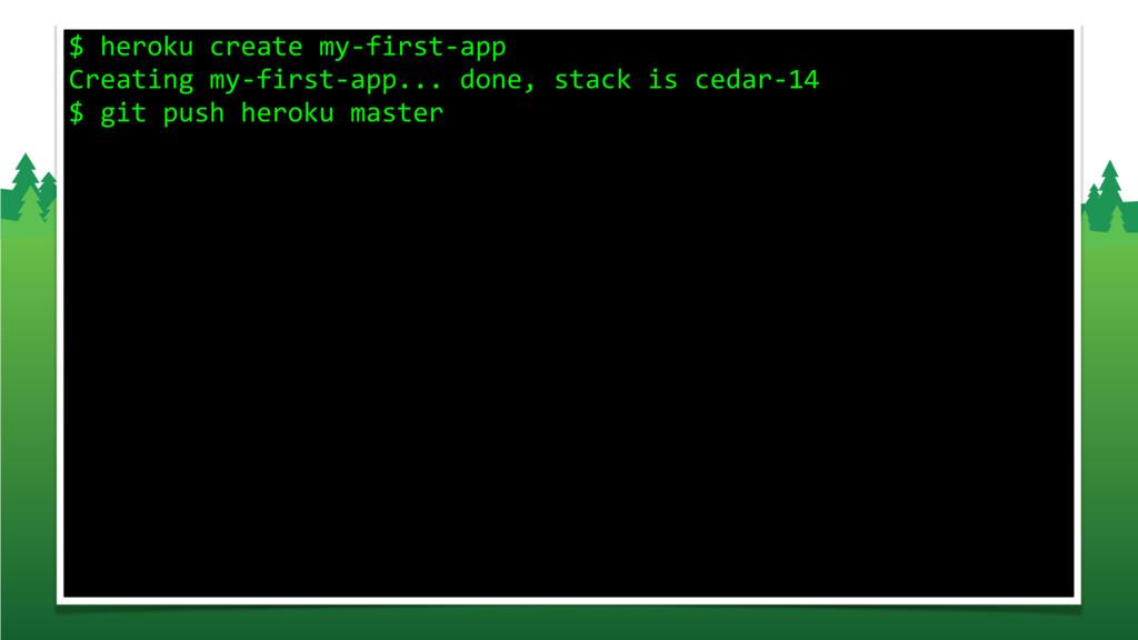 $ heroku create my-first-app Creating my-first-...