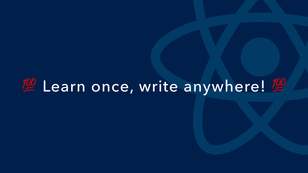 Learn once, write anywhere!