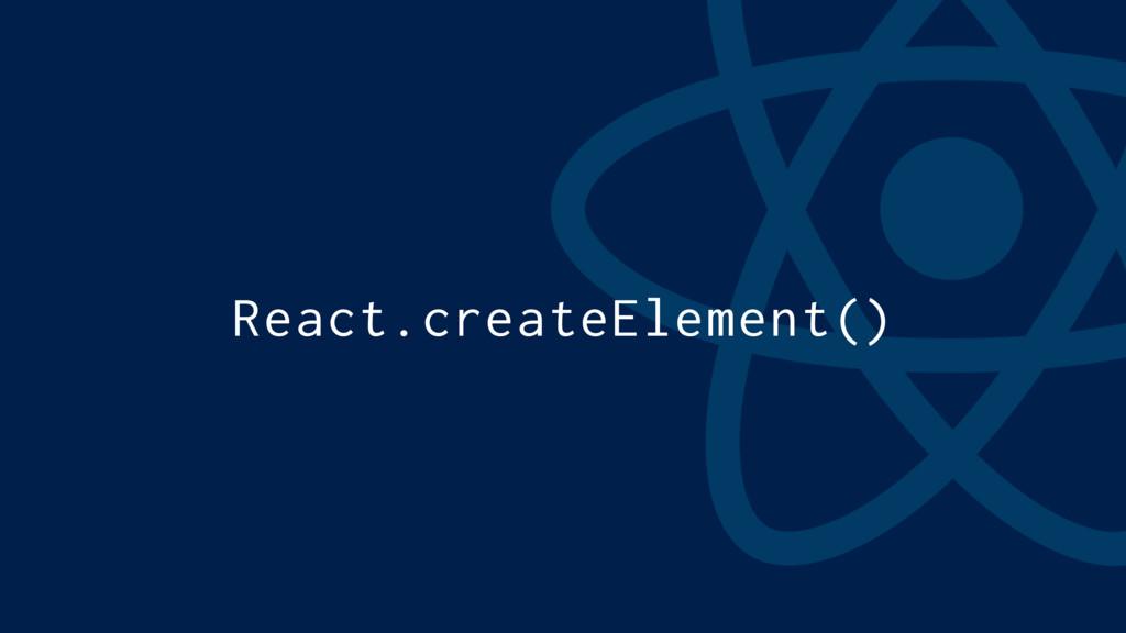React.createElement()