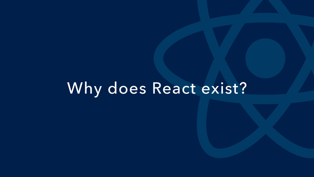 Why does React exist?