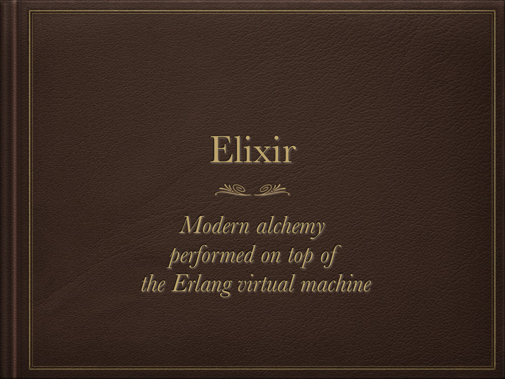 Elixir Modern alchemy performed on top of the E...
