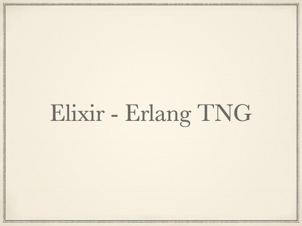 Elixir - Erlang TNG
