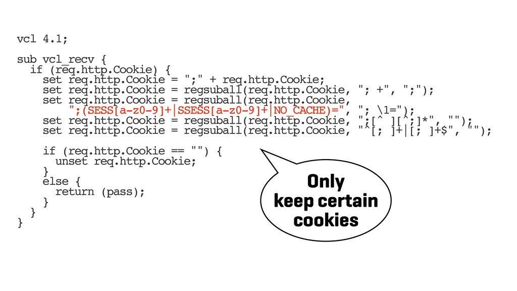 vcl 4.1; sub vcl_recv { if (req.http.Cookie) { ...