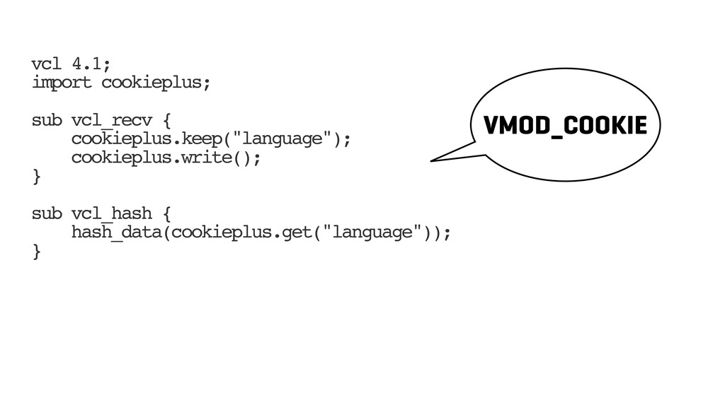vcl 4.1; import cookieplus; sub vcl_recv { cook...