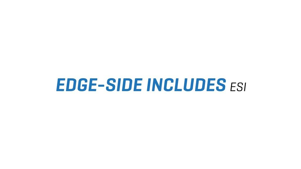 EDGE-SIDE INCLUDES ESI