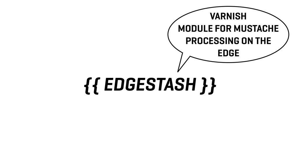 {{ EDGESTASH }} VARNISH MODULE FOR MUSTACHE PRO...