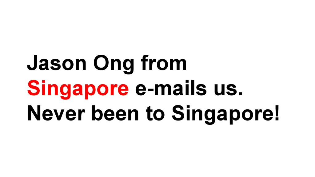 Jason Ong from Singapore e-mails us. Never been...