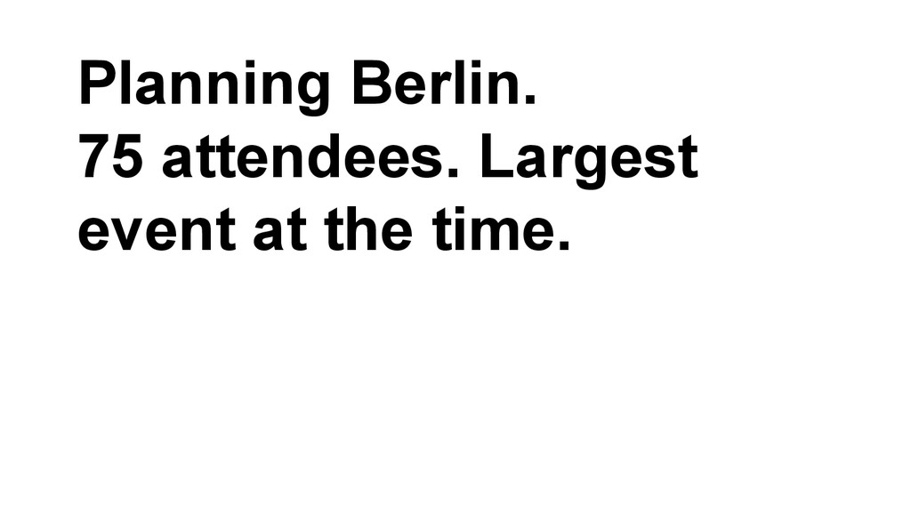 Planning Berlin. 75 attendees. Largest event at...