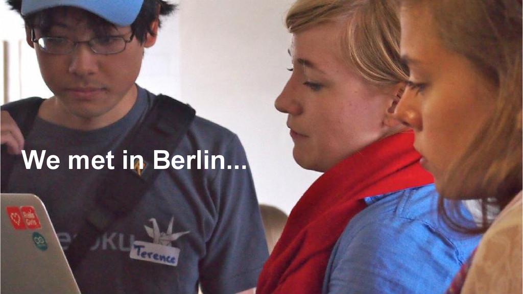 We met in Berlin...