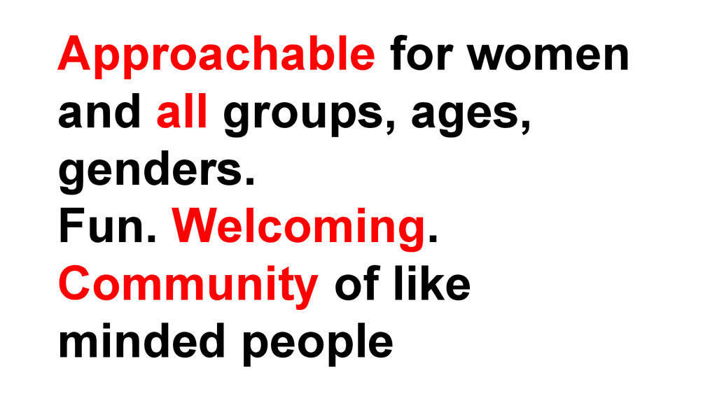 Approachable for women and all groups, ages, ge...