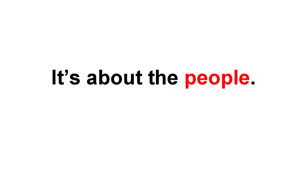 It's about the people.