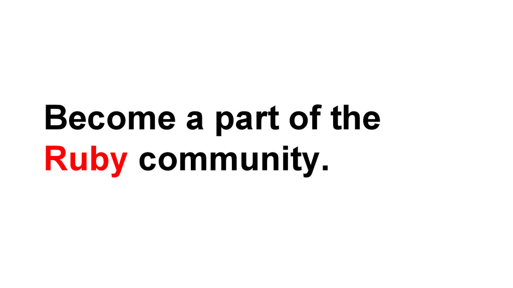 Become a part of the Ruby community.