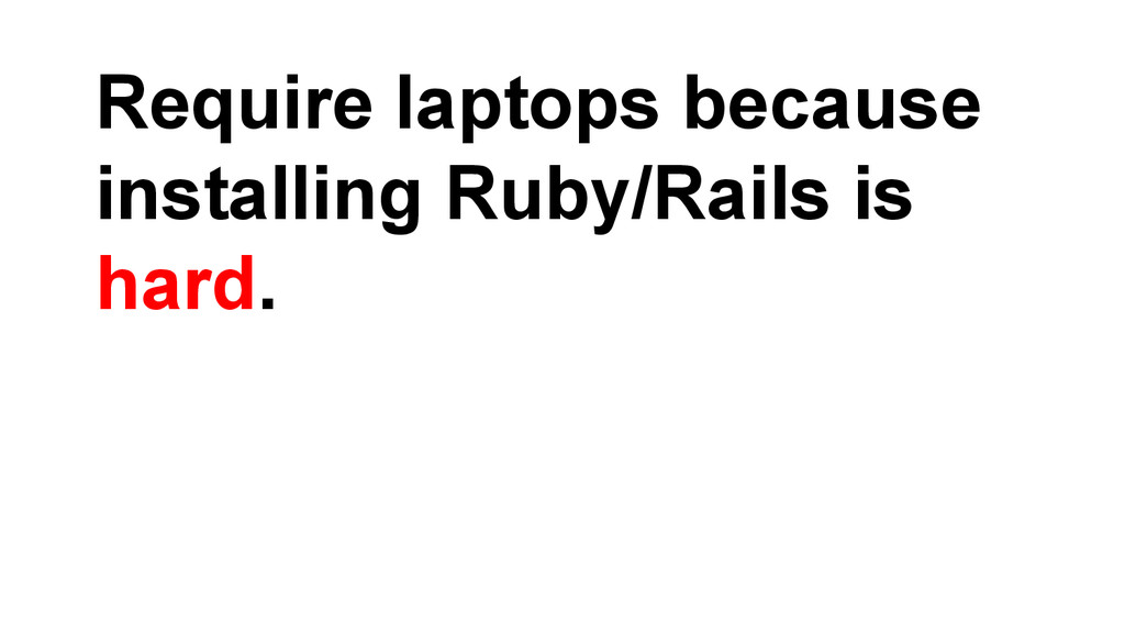Require laptops because installing Ruby/Rails i...
