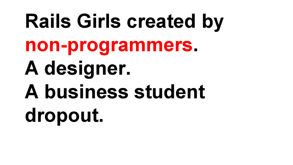 Rails Girls created by non-programmers. A desig...