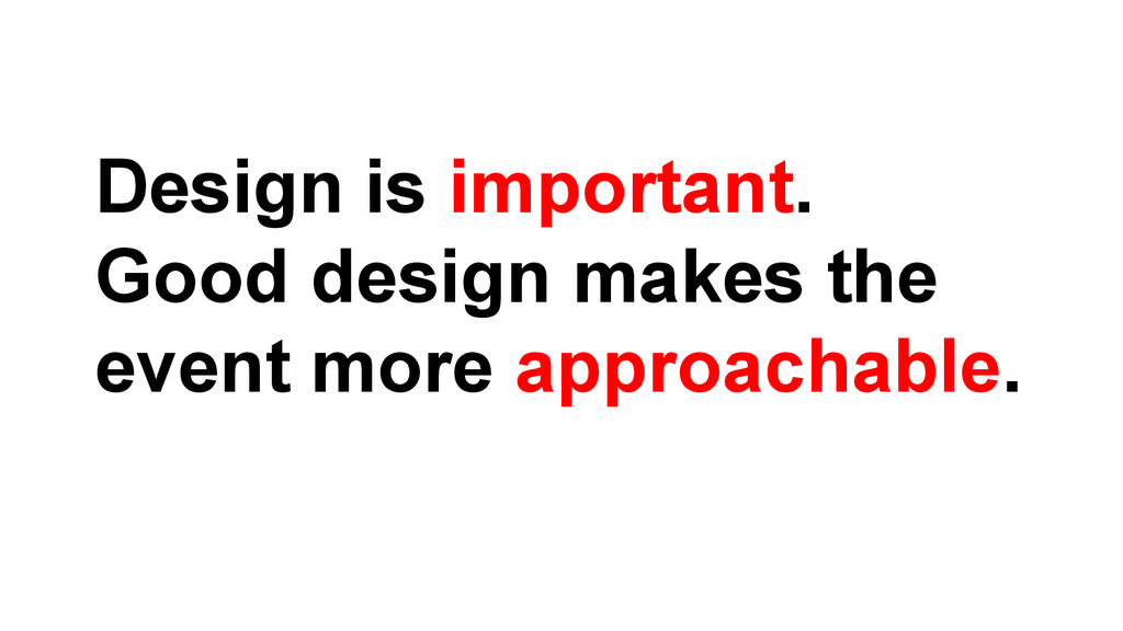 Design is important. Good design makes the even...
