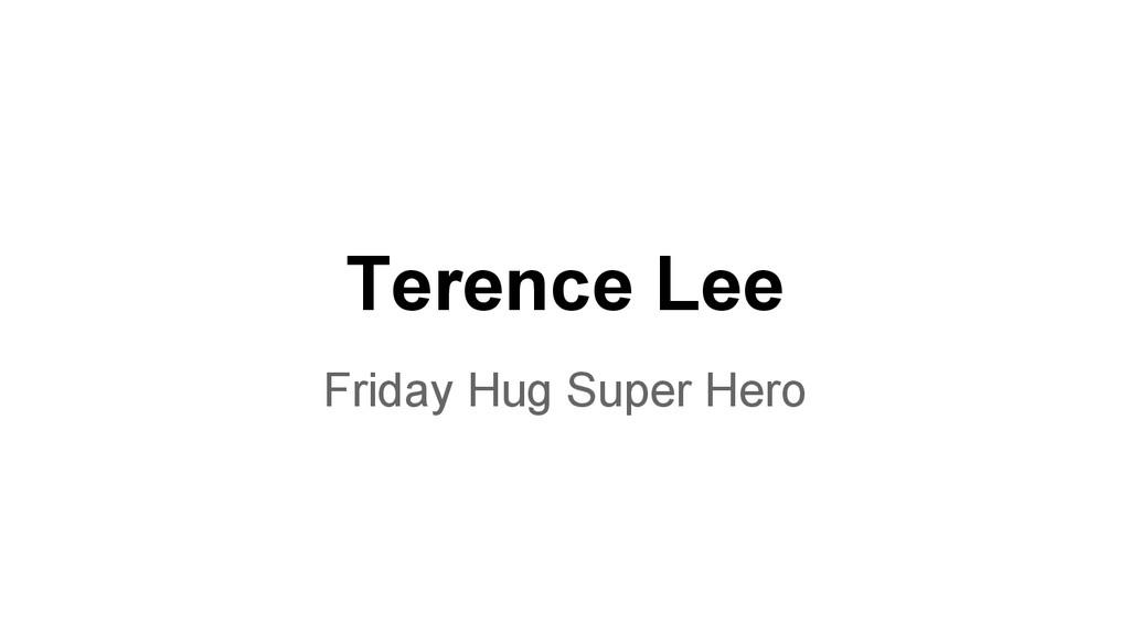 Terence Lee Friday Hug Super Hero