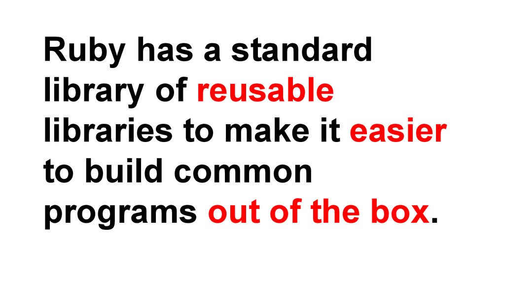 Ruby has a standard library of reusable librari...