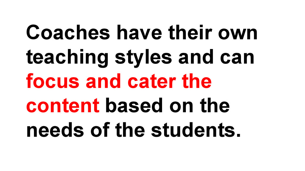 Coaches have their own teaching styles and can ...