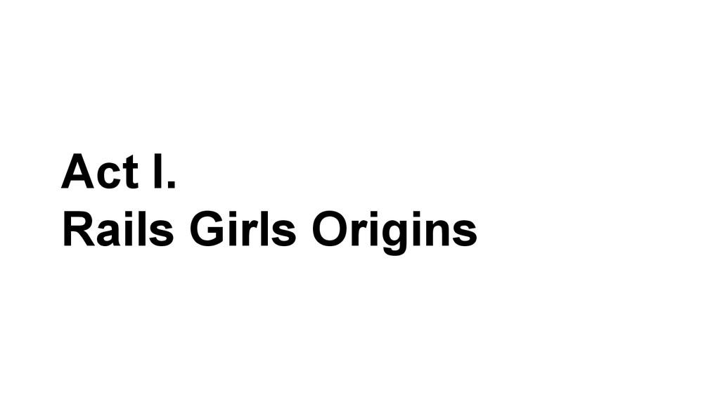 Act I. Rails Girls Origins