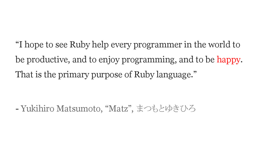 """""""I hope to see Ruby help every programmer in th..."""