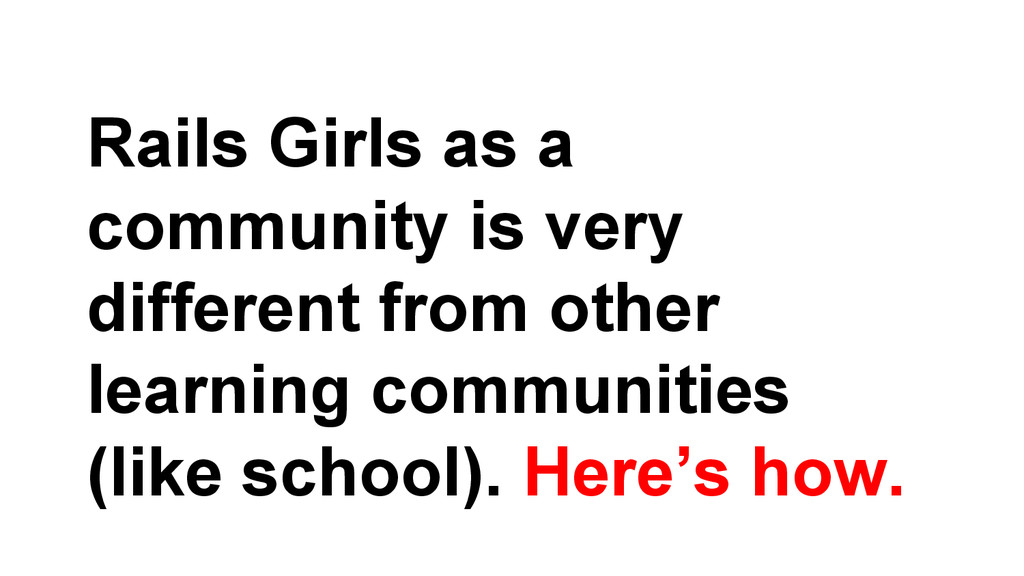 Rails Girls as a community is very different fr...