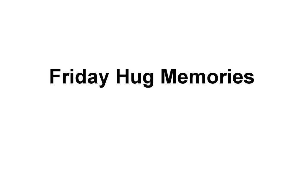 Friday Hug Memories