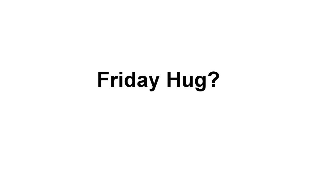 Friday Hug?