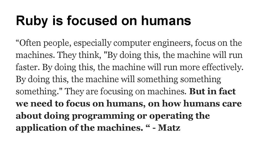 "Ruby is focused on humans ""Often people, especi..."