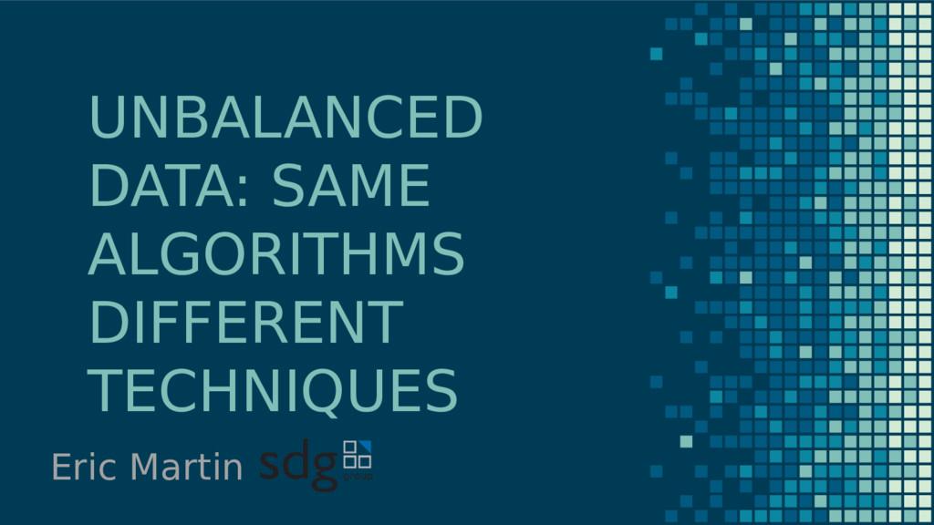 UNBALANCED DATA: SAME ALGORITHMS DIFFERENT TECH...