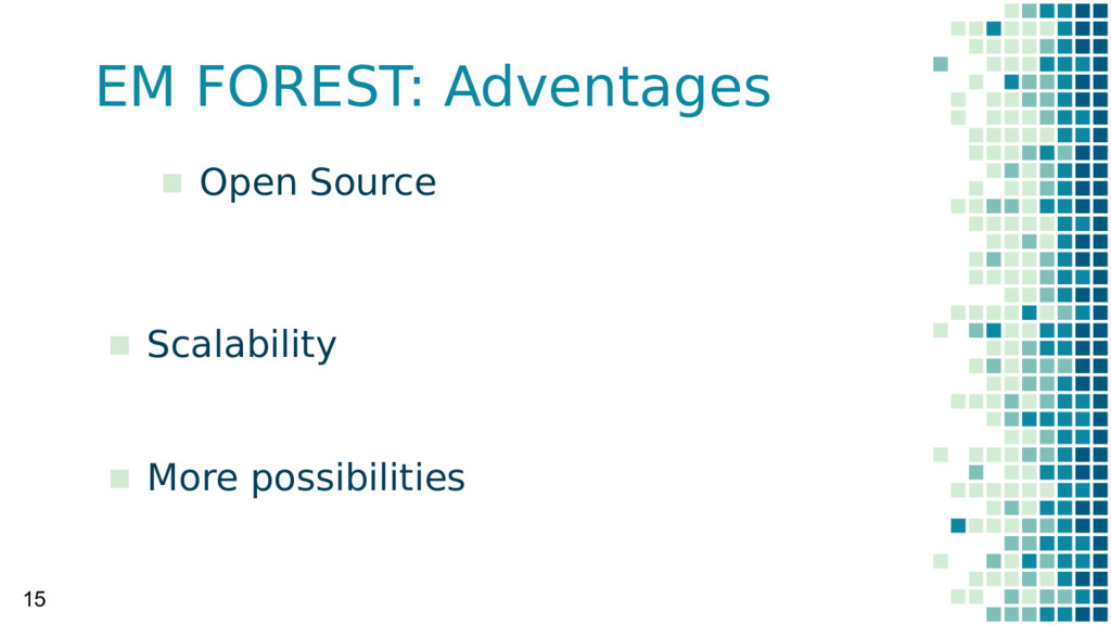 EM FOREST: Adventages 15 ▪ Open Source ▪ Scalab...