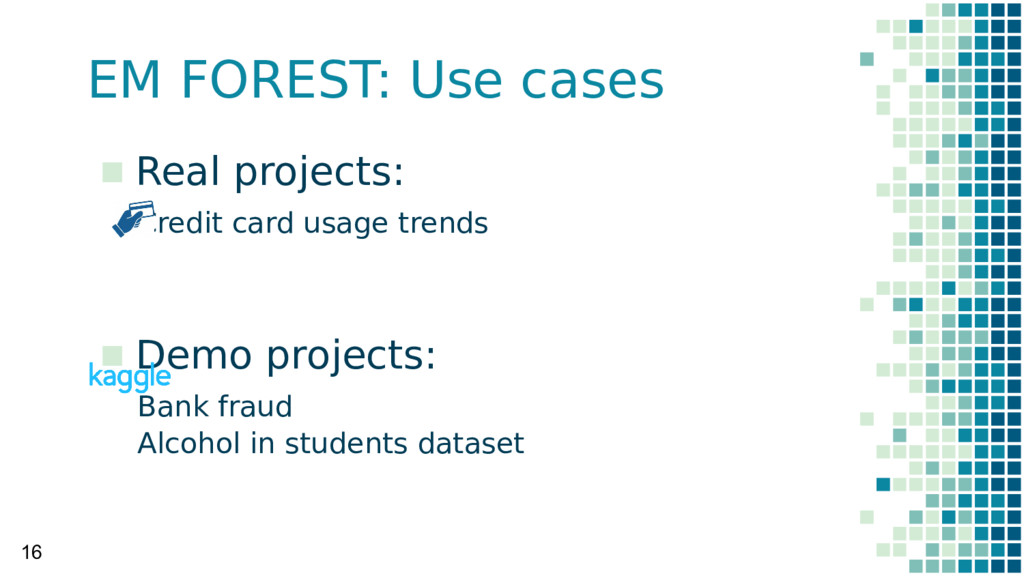 EM FOREST: Use cases 16 ▪ Real projects: Credit...