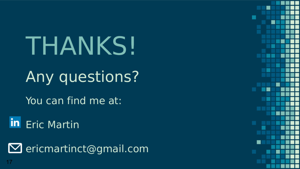 THANKS! Any questions? You can find me at: Eric...